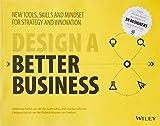Design a Better Business: New Tools, Skills, and Mindset for Strategy and Innovation - Patrick Van Der Pijl, Justin Lokitz, Lisa Kay Solomon