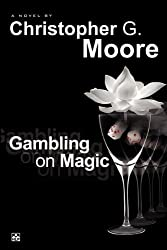 Gambling on Magic by Christopher G. Moore (2008-01-01)