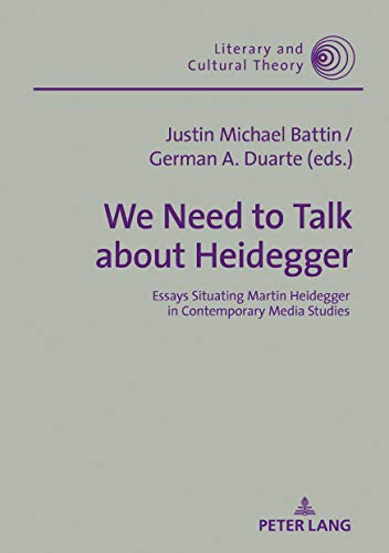 Descargar We Need to Talk About Heidegger: Essays Situating Martin Heidegger in Contemporary Media Studies (Literary and Cultural Theory Book 55) PDF Gratis