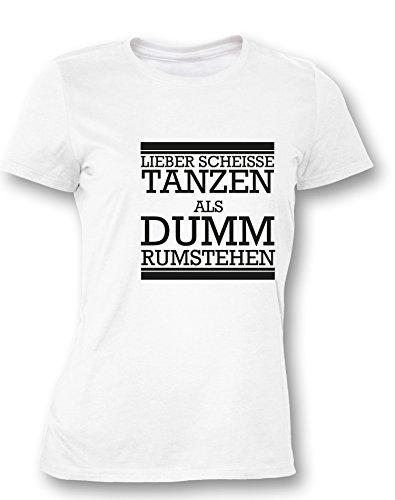 LIEBER SCHEISSE TANZEN ALS DUMM RUMSTEHEN - Damen T-Shirt Weiß / Schwarz