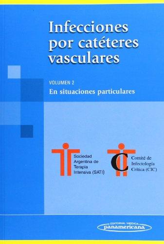 Infecciones por catéteres vasculares: Volumen 2. En situaciones particulares por Rodríguez, Rello, Álvarez Rocha San Juan