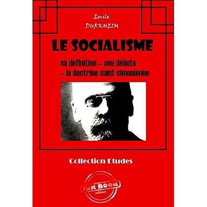 Le socialisme : sa définition - ses débuts - la doctrine Saint-Simonienne: (édition intégrale) (Littérature socialiste et anarchiste)