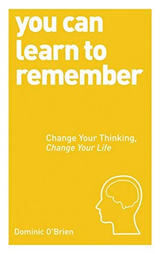 You Can Learn to Remember: Change Your Thinking, Change Your Life (You Can... (Watkins Publishing)) by Dominic O'Brien (2014-09-23)