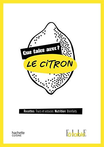 Que faire avec le citron ?: Recettes, Trucs et astuces, Nutrition, Bienfaits