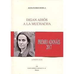 Digan adiós a la muchacha (Poesía. Adonáis) Premio Adonais 2017