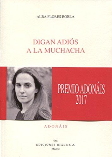 Digan adiós a la muchacha (Poesía. Adonáis) por Alba Flores Robla