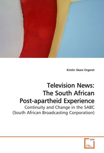 Television News: The South African Post-apartheid Experience: Continuity and Change in the SABC (South African Broadcasting Corporation) by Kristin Skare Orgeret (2009-04-21) par Kristin Skare Orgeret