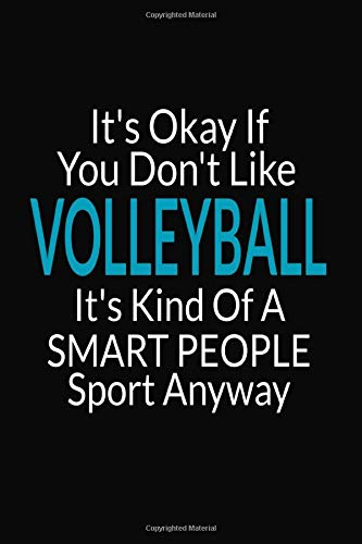 It's Okay If You Don't Like Volleyball: International Blank Small Lined Volleyball Journal Notebook To Write In For Women & Men