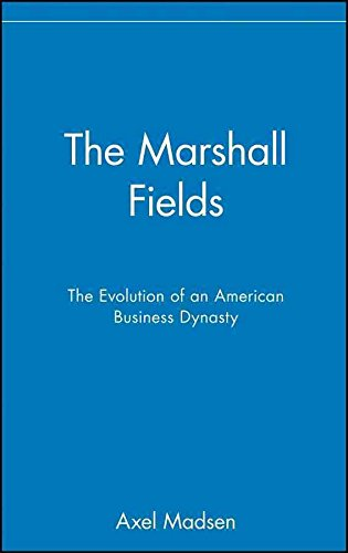 the-marshall-fields-the-evolution-of-an-american-business-dynasty-by-author-axel-madsen-published-on