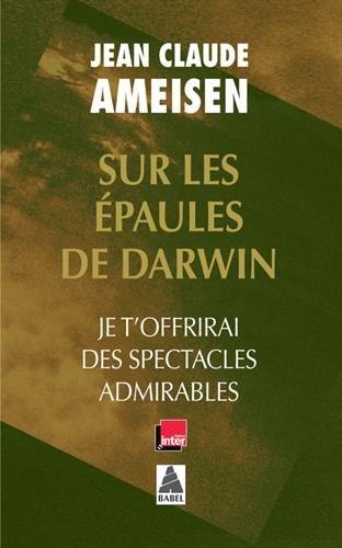 Sur les épaules de Darwin : Je t'offrirai des spectacles admirables par Jean Claude Ameisen