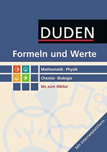 Duden Formeln und Werte bis zum Abitur: Mathematik, Physik, Chemie, Biologie