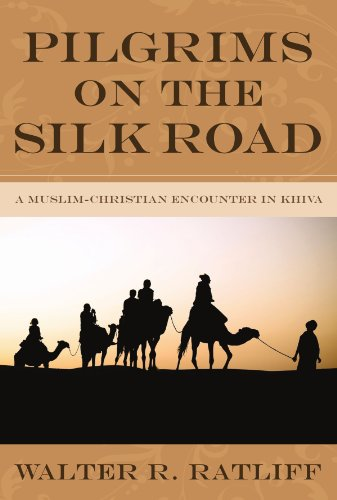 Pilgrims On The Silk Road A Muslim Christian Encounter In Khiva