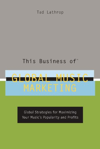 This Business of Global Music Marketing: Global Strategies for Maximizing Your Music's Popularity and Profits (English Edition)