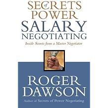 Secrets of Power Salary Negotiating: Inside Secrets from a Master Negotiator by Roger Dawson (2006-06-15)