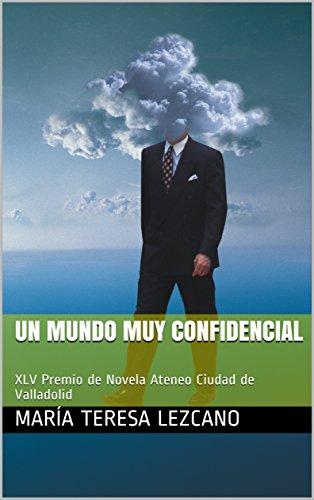 UN MUNDO MUY CONFIDENCIAL: XLV Premio de Novela Ateneo Ciudad de  Valladolid por MARÍA TERESA LEZCANO