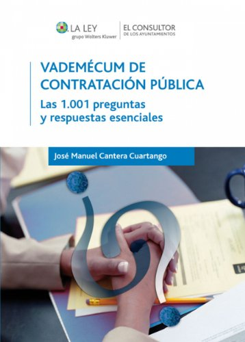 Vademécum de contratación pública: Las 1.001 preguntas y respuestas esenciales por José Manuel Cantera Cuartango