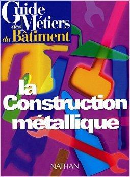 Guide des métiers du bâtiment : guide de construction métallique de Lehembre ( 31 juillet 1997 )