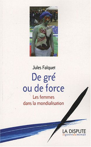 De gré ou de force : Les femmes dans la mondialisation par Jules Falquet