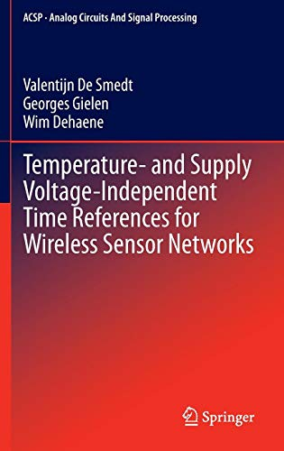 Temperature- and Supply Voltage-Independent Time References for Wireless Sensor Networks (Analog Circuits and Signal Processing, Band 128) -