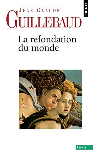 La Refondation du monde par Jean-claude Guillebaud