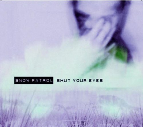 Shut Your Eyes: Part 2 by Snow Patrol