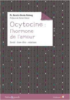 Ocytocine : l'hormone de l'amour de Kerstin Uvns Moberg ( 7 septembre 2015 )