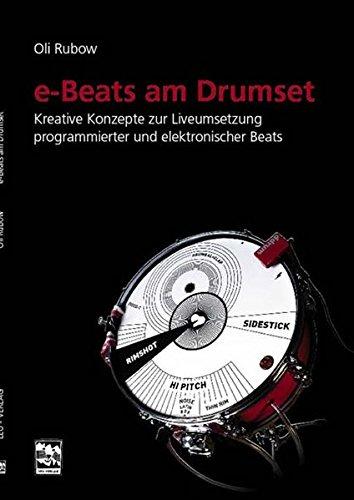 E-Beats am Drumset: Kreative Konzepte zur Liveumsetzung programmierter und elektronischer Beats am Schlagzeug