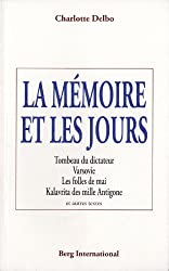 La mémoire et les jours: Tombeau du dictateur - Varsovie - Les folles de mai - Kalavrita des mille Antigone - et autres textes.