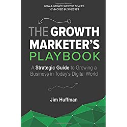 The Growth Marketer's Playbook: A Strategic Guide to Growing a Business in Today's Digital World