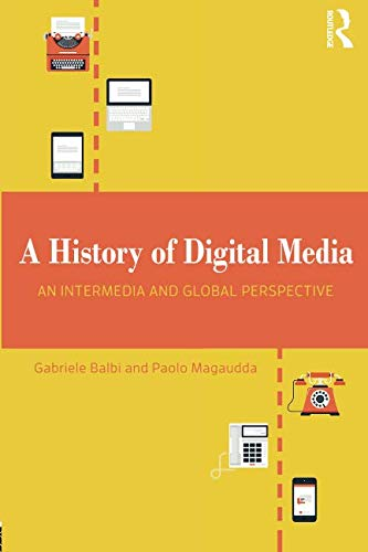A History of Digital Media: An Intermedia and Global Perspective por Gabriele Balbi