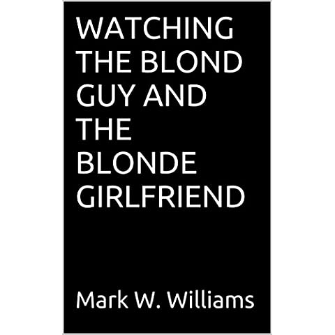 WATCHING THE BLOND GUY AND THE BLONDE GIRLFRIEND (English Edition)