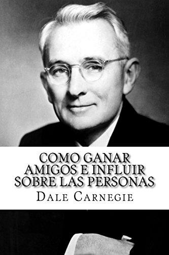 Como ganar amigos e influir sobre las personas por Dale Carnegie