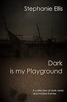 Dark is my Playground by [Ellis, Stephanie]