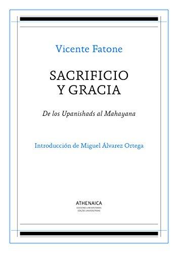 Sacrificio y gracia: De los Upanishads al Mahayana (Filosofía de la religión nº 2) por Vicente Fatone