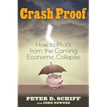Crash Proof: How to Profit From the Coming Economic Collapse by Peter D. Schiff (2007-02-26)
