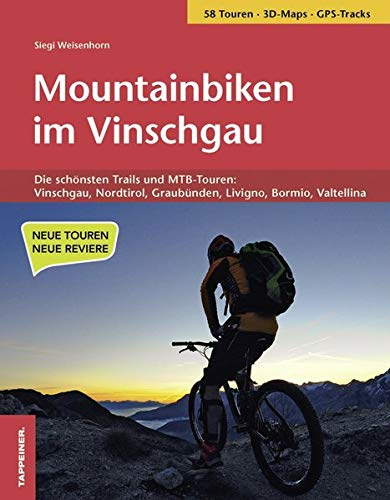 Mountainbiken im Vinschgau: Die schönsten Trails und MTB-Touren: Vinschgau, Nordtirol, Graubünden, Livigno, Bormio, Valtellina