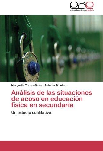 Analisis de Las Situaciones de Acoso En Educacion Fisica En Secundaria por Torres-Neira Margarita