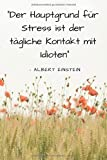 Der Hauptgrund für Stress ist der tägliche Kontakt mit Idioten: Notizbuch / Tagebuch mit schönem Zitat von albert Einstein | 120 Seiten liniert a5 - quote journals