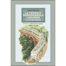 La ferrovia Domodossola-Locarno e la via del mercato. In treno e a piedi nella Val Vigezzo e nelle Centovalli