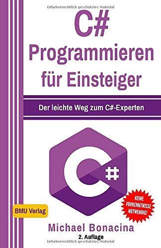 C#: Programmieren für Einsteiger: Der leichte Weg zum C#-Experten! (Einfach Programmieren lernen, Band 5) (Programmieren Lernen)