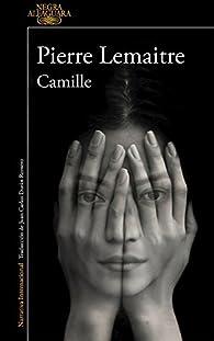 Camille / Camille: The Commandant Camille Verhoeven Trilogy  by Pierre Lemaitre par  Pierre Lemaitre