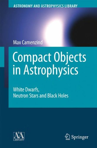 compact-objects-in-astrophysics-white-dwarfs-neutron-stars-and-black-holes-astronomy-and-astrophysic