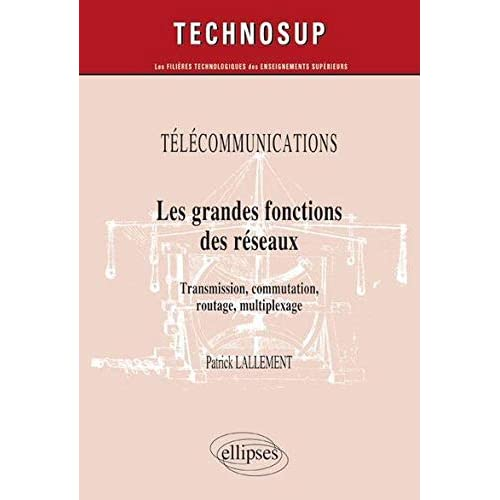 Télécommunications les Grandes Fonctions des Réseaux Transmission Commutation Routage Multiplexage niveau B