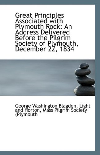 Great Principles Associated with Plymouth Rock: An Address Delivered Before the Pilgrim Society of P