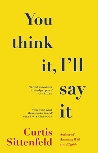 You Think It, I'll Say It: Stories (English Edition)