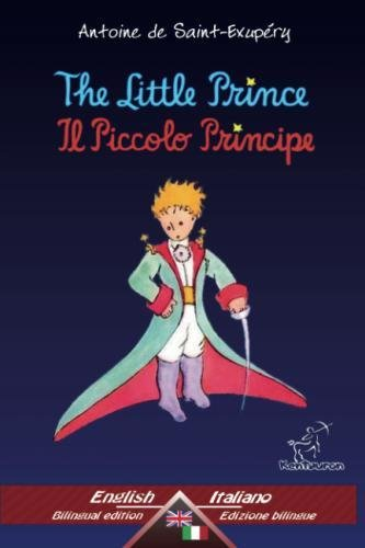 The Little Prince - Il Piccolo Principe: Bilingual parallel text - Bilingue con testo a fronte: English - Italian / Inglese - Italiano