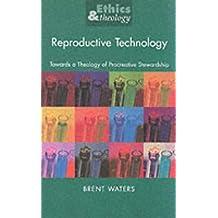 Reproductive Technology: Towards a Theology of Procreative Stewardship (Ethics & Theology)