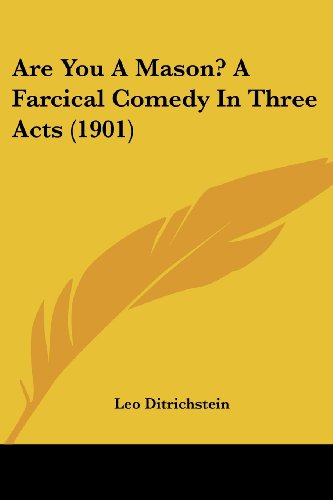 Are You a Mason? a Farcical Comedy in Three Acts (1901)
