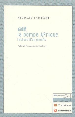 Elf, la pompe d'Afrique : Lecture d'un procès (1CD audio) par