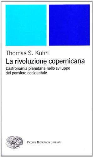La rivoluzione copernicana. L'astronomia planetaria nello sviluppo del pensiero occidentale